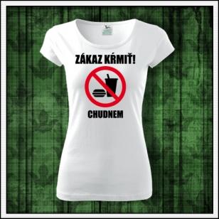 Originálne tričko Zákaz kŕmiť chudnem ako vtipný darček pre ženu.