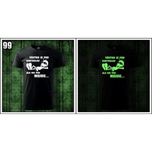 svietiace tričká s fosforovou potlačou Všetko je pod kontrolou ako vtipné darčeky a vtipné tričká s potlačou