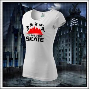I Live For Skate - dámske biele