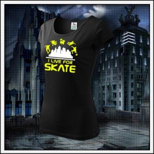 I Live For Skate - dámske čierne