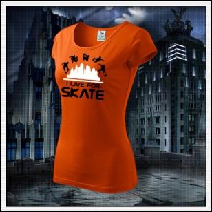 I Live For Skate - dámske oranžové