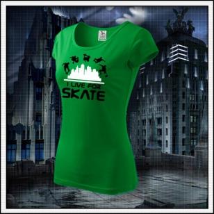 I Live For Skate - dámske trávovozelené