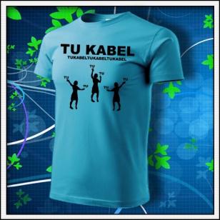 Vtipné tyrkysove tričko TU KABEL. Vtipné tričko tyrkysové TUKABEL